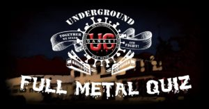 Full Metal Quiz @ UNDERGROUND